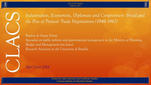 Industrialists, Economists, Diplomats and Congressmen: Brazil and the Rise of Postwar Trade Negotiations (1946-1967)