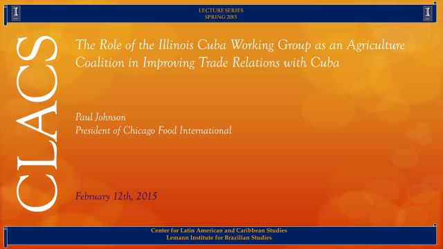 The Role of the Illinois Cuba Working Group as an Agriculture Coalition in Improving Trade Relations with Cuba