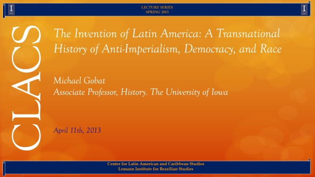 The Invention of Latin America: A Transnational History of Anti-Imperialism, Democracy, and Race